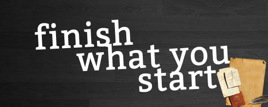 Finish what you start!