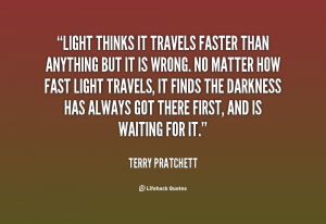 quote-Terry-Pratchett-light-thinks-it-travels-faster-than-anything-44296