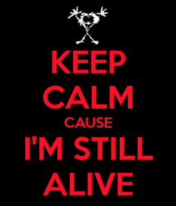 keep-calm-cause-i-m-still-alive